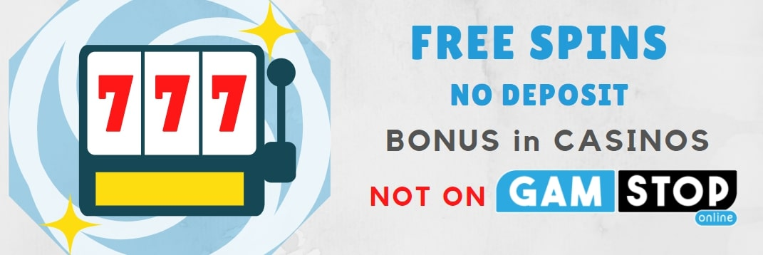 free spins no deposit no gamstop дшые